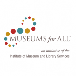 Museums for All, an initiative of the Institute of Museum and Library Services